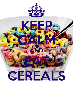 Poster: KEEP CALM AND EAT CEREALS