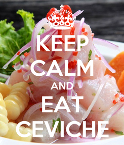 Poster: KEEP CALM AND EAT CEVICHE