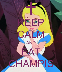 Poster: KEEP CALM AND EAT CHAMPIS