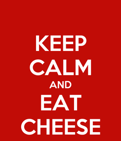 Poster: KEEP CALM AND EAT CHEESE