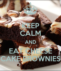 Poster: KEEP CALM AND EAT CHEESE CAKE BROWNIES