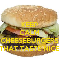 Poster: KEEP CALM AND EAT CHEESEBURGERS THAT TASTE NICE