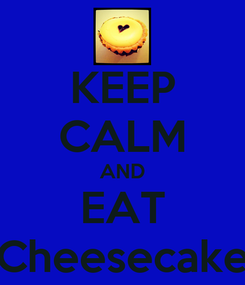 Poster: KEEP CALM AND EAT Cheesecake