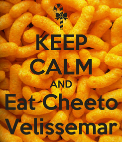 Poster: KEEP CALM AND Eat Cheeto Velissemar