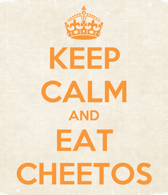 Poster: KEEP CALM AND EAT CHEETOS