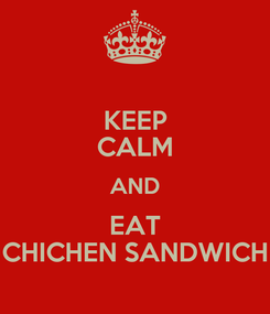 Poster: KEEP CALM AND EAT CHICHEN SANDWICH