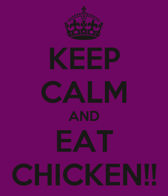 Poster: KEEP CALM AND EAT CHICKEN!!
