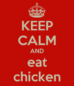 Poster: KEEP CALM AND eat chicken