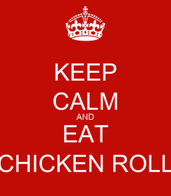 Poster: KEEP CALM AND EAT CHICKEN ROLL