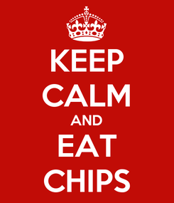Poster: KEEP CALM AND EAT CHIPS