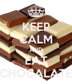 Poster: KEEP CALM AND EAT CHOCALATE