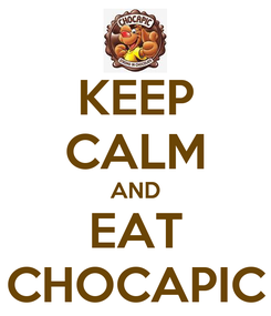 Poster: KEEP CALM AND EAT CHOCAPIC