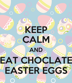 Poster: KEEP CALM AND EAT CHOCLATE EASTER EGGS