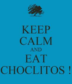 Poster: KEEP CALM AND EAT CHOCLITOS !