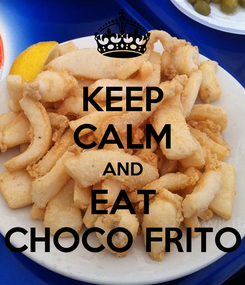 Poster: KEEP CALM AND EAT CHOCO FRITO
