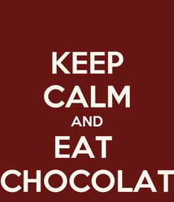 Poster: KEEP CALM AND EAT  CHOCOLAT