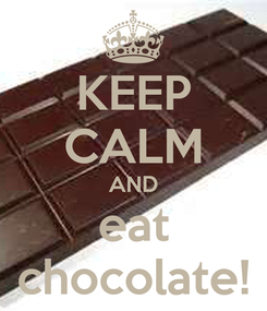 Poster: KEEP CALM AND eat chocolate!