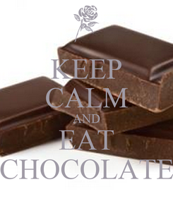 Poster: KEEP CALM AND EAT CHOCOLATE