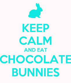 Poster: KEEP CALM AND EAT CHOCOLATE BUNNIES