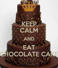 Poster: KEEP CALM AND EAT CHOCOLATE CAKE