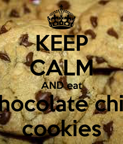 Poster: KEEP CALM AND eat chocolate chip cookies