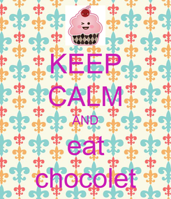 Poster: KEEP CALM AND eat chocolet
