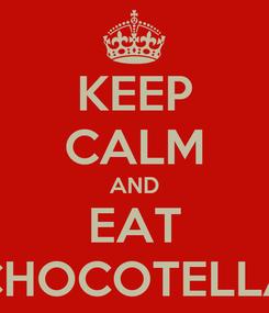 Poster: KEEP CALM AND EAT CHOCOTELLA