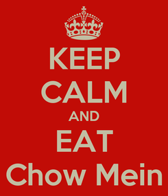 Poster: KEEP CALM AND EAT Chow Mein