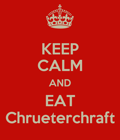 Poster: KEEP CALM AND EAT Chrueterchraft