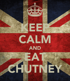 Poster: KEEP CALM AND EAT CHUTNEY