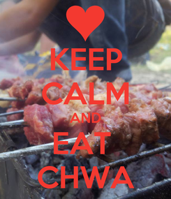 Poster: KEEP CALM AND EAT  CHWA