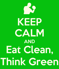 Poster: KEEP CALM AND Eat Clean, Think Green