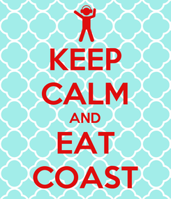 Poster: KEEP CALM AND EAT COAST