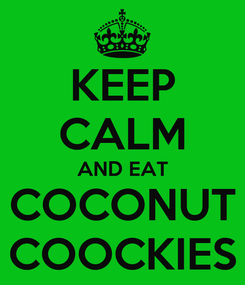 Poster: KEEP CALM AND EAT COCONUT COOCKIES