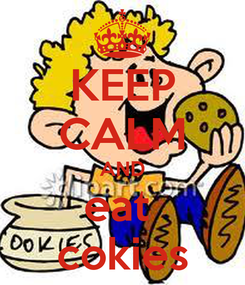 Poster: KEEP CALM AND eat  cokies