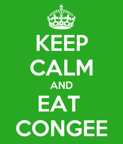 Poster: KEEP CALM AND EAT  CONGEE