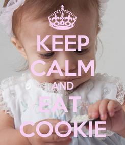Poster: KEEP CALM AND EAT  COOKIE