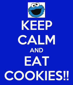 Poster: KEEP CALM AND EAT COOKIES!!