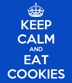 Poster: KEEP CALM AND EAT COOKIES