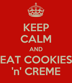 Poster: KEEP CALM AND EAT COOKIES 'n' CREME