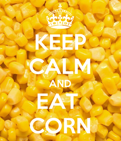 Poster: KEEP CALM AND EAT  CORN