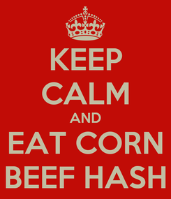 Poster: KEEP CALM AND EAT CORN BEEF HASH