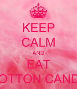 Poster: KEEP CALM AND EAT COTTON CANDY