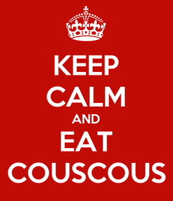 Poster: KEEP CALM AND EAT COUSCOUS