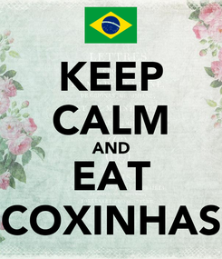 Poster: KEEP CALM AND EAT COXINHAS