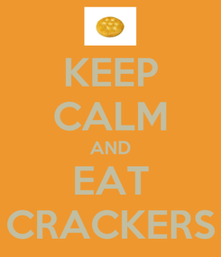 Poster: KEEP CALM AND EAT CRACKERS
