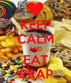 Poster: KEEP CALM AND EAT CRAP