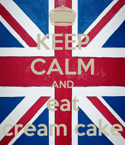 Poster: KEEP CALM AND eat cream cake