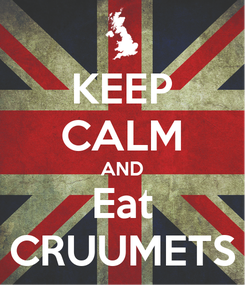 Poster: KEEP CALM AND Eat CRUUMETS
