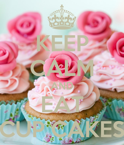Poster: KEEP CALM AND EAT CUP CAKES